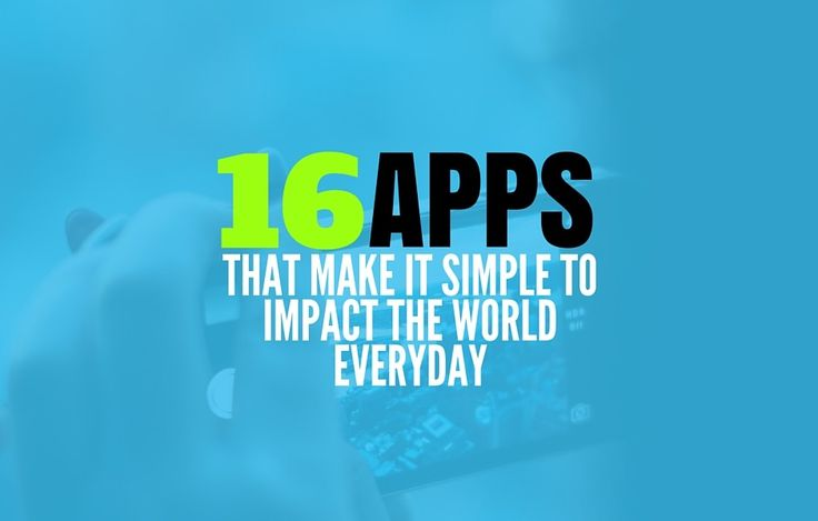 16 Social Good Apps That Make It Simple To Impact The World Everyday - Causeartist