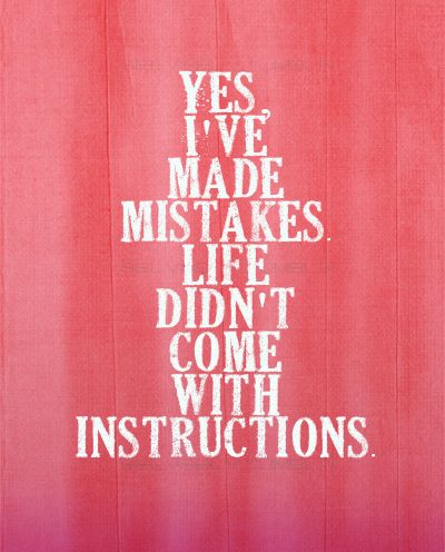 Mistakes. Everybody makes them, you'll learn from them.