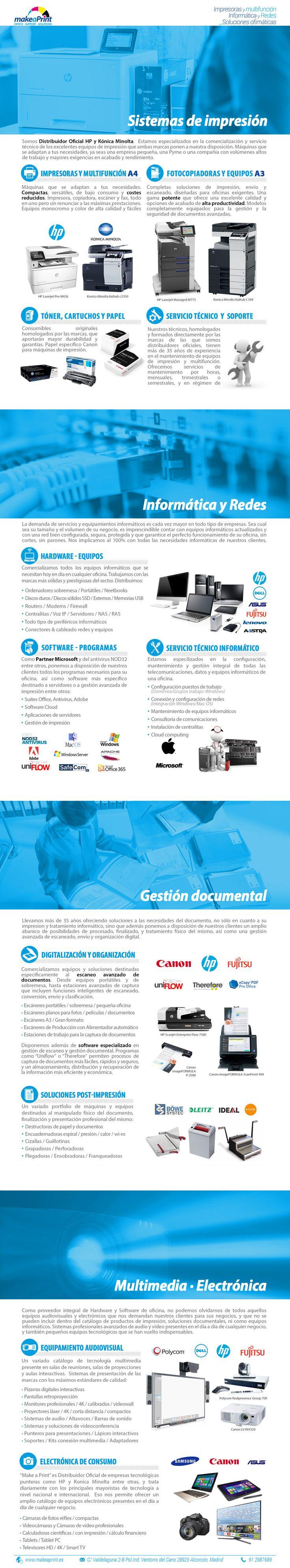 Make a Print se basa en 4 pilares básicos del equipamiento de oficina: -Sistemas de Impresión -Informática y Redes -Gestión documental -Equipos multimedia y electrónica