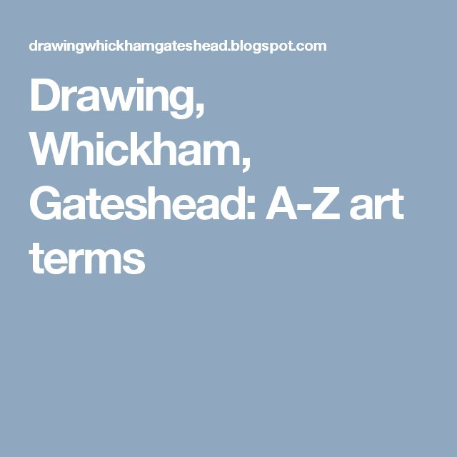 Drawing, Whickham, Gateshead: A-Z art terms
