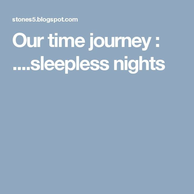 Our time journey : ....sleepless nights