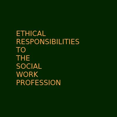 NASW Code of Ethics: Social Workers' Ethical Responsibilities to the Social Work Profession