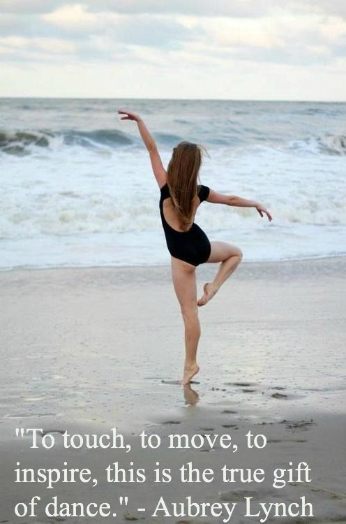 """""""To touch, to move, to inspire, this is the true gift of dance"""" - Aubrey Lynch"""