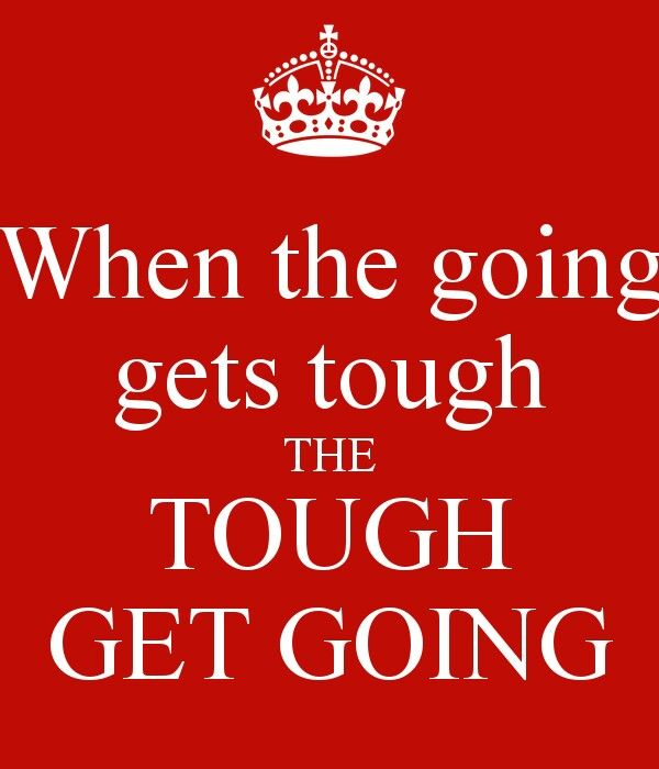 When the going....
