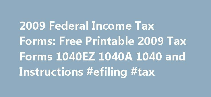 2009 Federal Income Tax Forms: Free Printable 2009 Tax Forms 1040EZ 1040A 1040 and Instructions #efiling #tax http://incom.remmont.com/2009-federal-income-tax-forms-free-printable-2009-tax-forms-1040ez-1040a-1040-and-instructions-efiling-tax/  #federal income tax forms 2009 # Income Tax Pro 2009 Federal Income Tax Forms Free Printable 2009 Tax Forms 1040EZ 1040A 1040 and Instructions 2009 income tax forms for IRS Federal 1040EZ, 1040A and 1040 long form filers are available for download in…