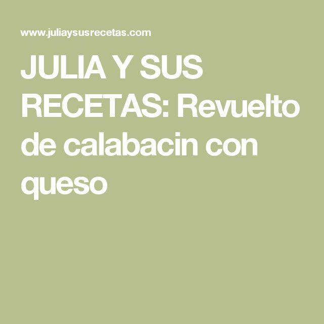 JULIA Y SUS RECETAS: Revuelto de calabacin con queso