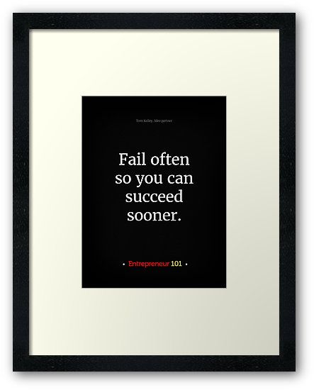 Fail often so you can succeed sonner
