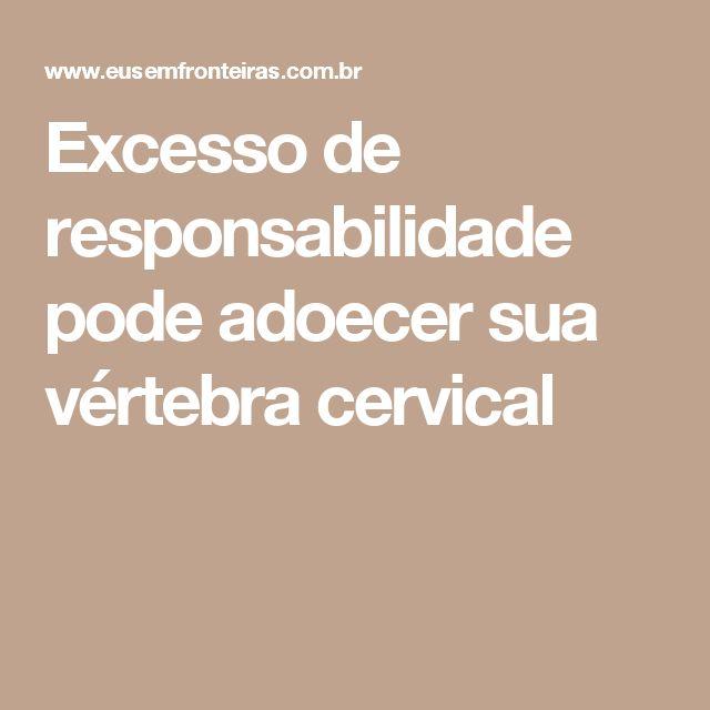 Excesso de responsabilidade pode adoecer sua vértebra cervical