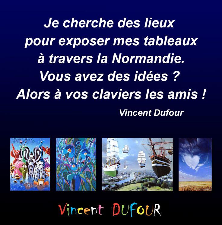 Bonjour à tous, Je souhaite vous faire participer à ma recherche de lieux en Normandie, en vue d'exposer mes tableaux (A retrouver sur: http://www.vincentduf). J'ai bien quelques pistes, mais je suis sûr qu'avec votre aide, j'en aurai cent fois plus ! Si vous avez des idées de lieux ou d'évènements en rapport avec la peinture, l'art en général, en Haute ou Basse-Normandie, je vous invite à me les partager dans les commentaires de ce post. Toutes les idées sont bonnes à prendre (bars, restos…