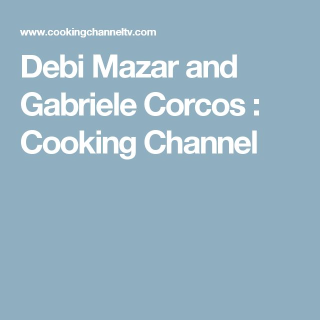 Debi Mazar and Gabriele Corcos : Cooking Channel