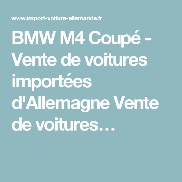 BMW M4 Coupé - Vente de voitures importées d'Allemagne Vente de voitures…