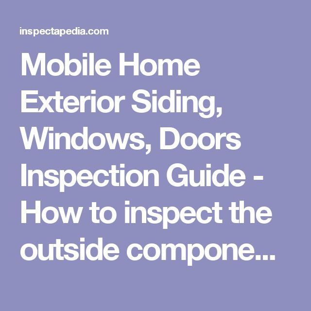 Mobile Home Exterior Siding, Windows, Doors Inspection Guide - How to inspect the outside components of mobile homes, trailers, doublewides