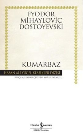 kumarbaz   hasan ali yucel klasikleri - fyodor mihailovic dostoyevski - is bankasi kultur yayinlari  http://www.idefix.com/kitap/kumarbaz-hasan-ali-yucel-klasikleri-fyodor-mihailovic-dostoyevski/tanim.asp