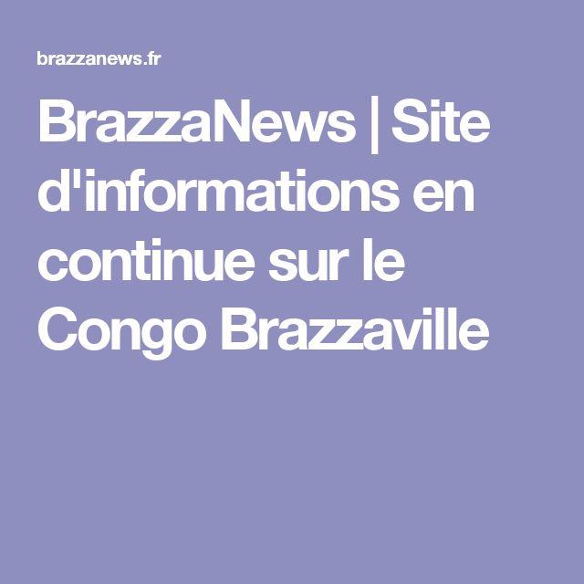 BrazzaNews | Site d'informations en continue sur le Congo Brazzaville