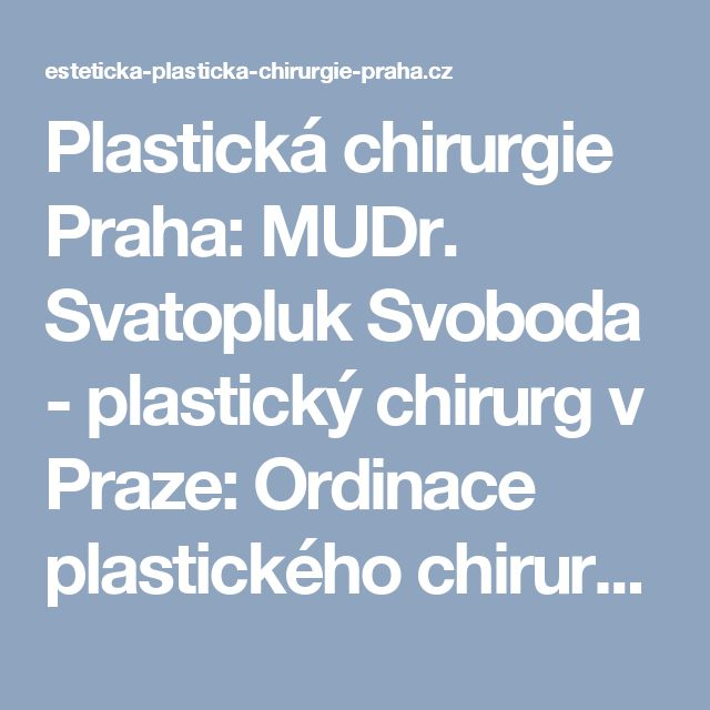 Plastická chirurgie Praha: MUDr. Svatopluk Svoboda - plastický chirurg v Praze: Ordinace plastického chirurga.