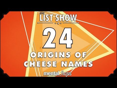 "24 Origins of Cheese Names This week, John looks at 24 origins of cheese names. By: Mental Floss. Store: http://store.mentalfloss.com/ (enter promo code: ""YoutubeFlossers"" for 15% off!)"