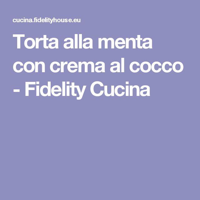 Torta alla menta con crema al cocco - Fidelity Cucina