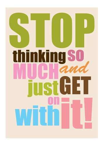 yes!: Stop Thinking, Remember This, Life Mottos, Take Action, Daily Motivation, Living, Weights Loss, Inspiration Quotes, True Stories