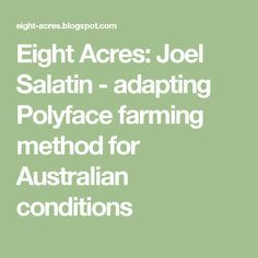 Eight Acres: Joel Salatin - adapting Polyface farming method for Australian conditions