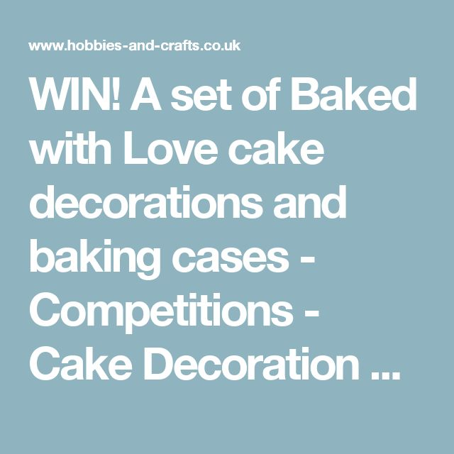 WIN! A set of Baked with Love cake decorations and baking cases - Competitions - Cake Decoration & Sugarcraft Magazine - Hobbies And Crafts