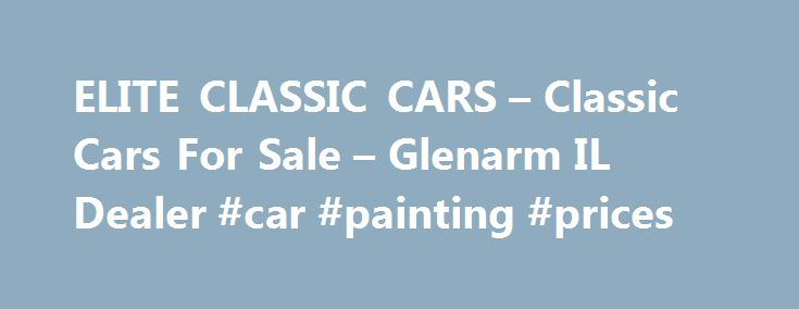 ELITE CLASSIC CARS – Classic Cars For Sale – Glenarm IL Dealer #car #painting #prices http://car.remmont.com/elite-classic-cars-classic-cars-for-sale-glenarm-il-dealer-car-painting-prices/  #cars sale # ELITE CLASSIC CARS – Glenarm IL, 62536 Welcome to ELITE CLASSIC CARS Classic Cars For Sale lot! With a large selection of Glenarm Classic Cars For Sale inventory and Antique Vintage Cars inventory for Glenarm area residents to choose from, we're sure you'll find the right Antique Vintage Cars…