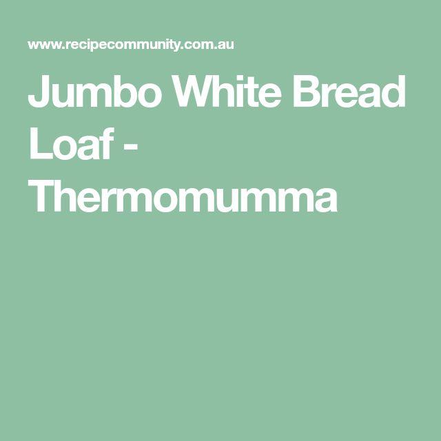 Jumbo White Bread Loaf - Thermomumma