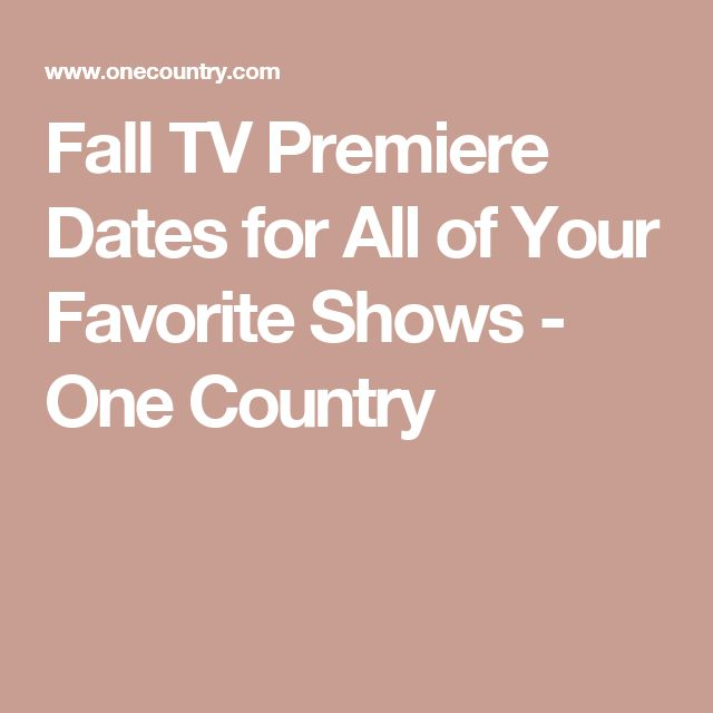 Fall TV Premiere Dates for All of Your Favorite Shows - One Country