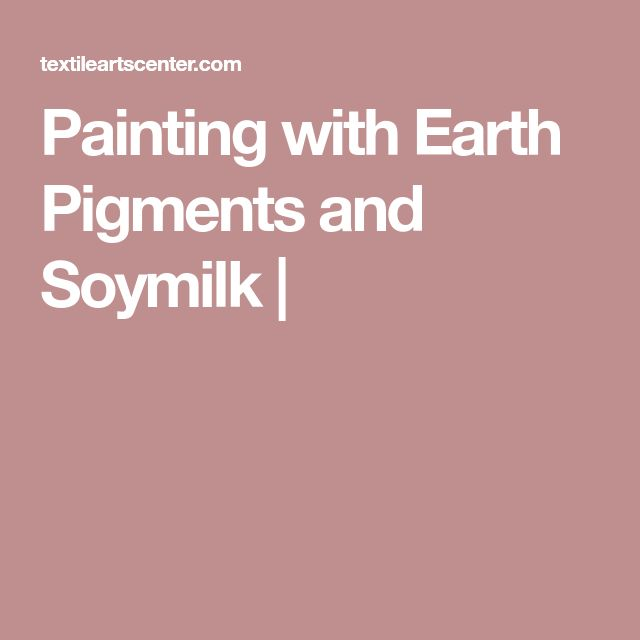Painting with Earth Pigments and Soymilk |