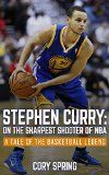 Free Kindle Book -   Stephen Curry: On The Sharpest Shooter Of NBA: A Tale Of The Basketball Legend (Basketball Biography Books, Inspirational Story, Stephen Curry Unauthorized Biography, NBA Books Book 1)