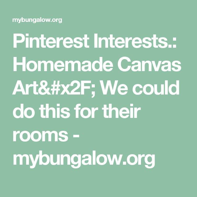 Pinterest Interests.: Homemade Canvas Art/ We could do this for their rooms - mybungalow.org