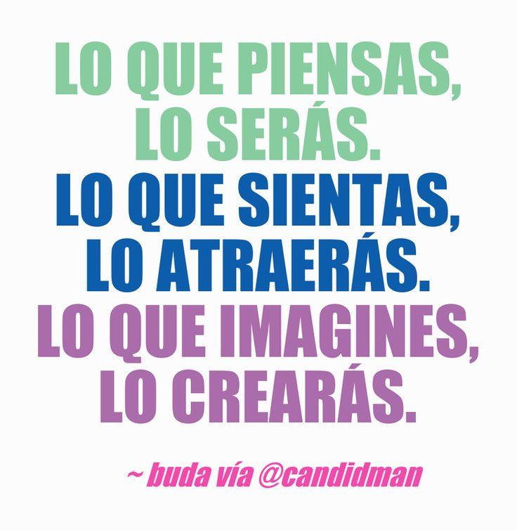 """""""Lo que piensas, lo serás. Lo que sientas, lo atraerás. Lo que imagines, lo crearás"""". #Buda #FrasesCelebres #Motivacion @candidman"""