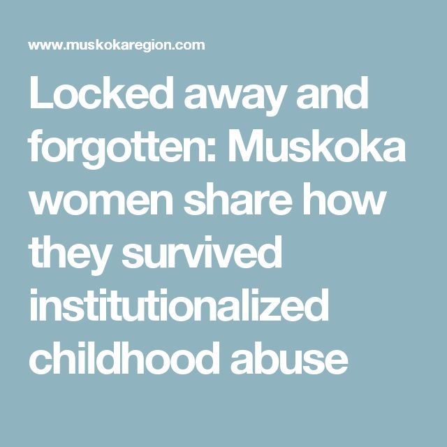 Locked away and forgotten: Muskoka women share how they survived institutionalized childhood abuse