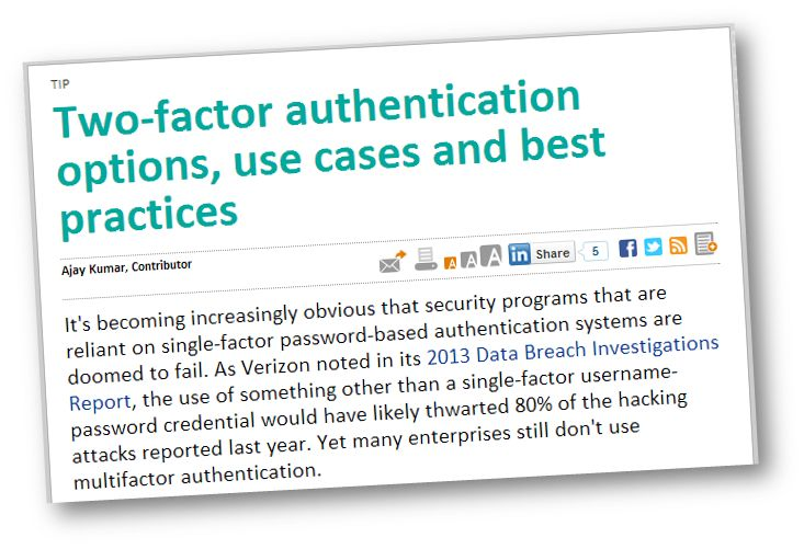 """Two-factor authentication options, use cases and best practices"" from SearchSecurity. It's becoming increasingly obvious that security programs that are reliant on single-factor password-based authentication systems are doomed to fail. With that in mind, let's look at two-factor authentication -- options offered by technology providers and how to make a strong business case for enterprises to implement it as part of a comprehensive enterprise security strategy. #2FA #ITSecurity"