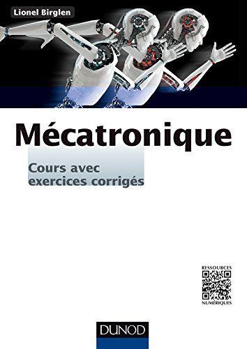 Mécatronique - Cours avec exercices corrigés de Lionel Bi...  http://scd.ensam.eu/flora/jsp/index_view_direct_anonymous.jsp?record=default:UNIMARC:147624