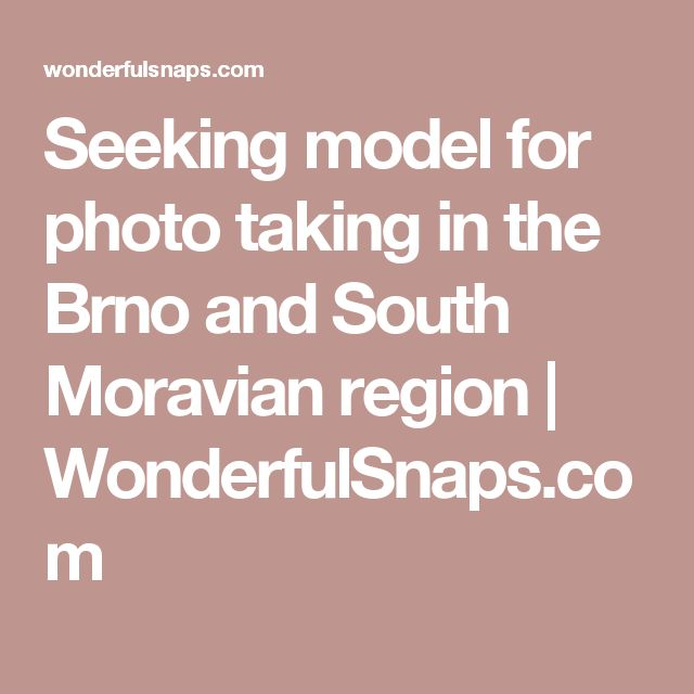 Seeking model for photo taking in the Brno and South Moravian region   WonderfulSnaps.com