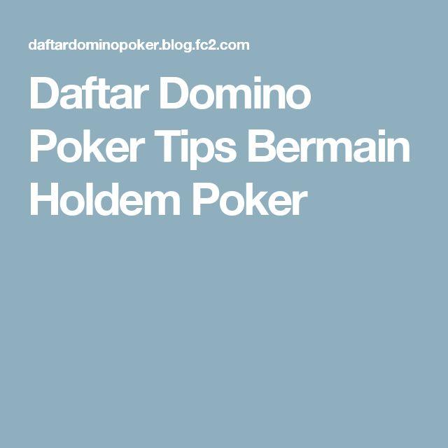 Daftar Domino Poker  Tips Bermain Holdem Poker