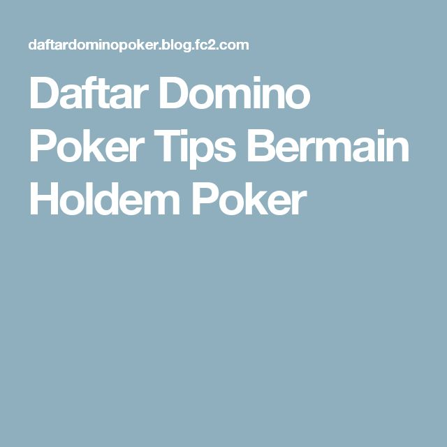 Daftar Domino Poker  Tips Bermain Holdem Poker