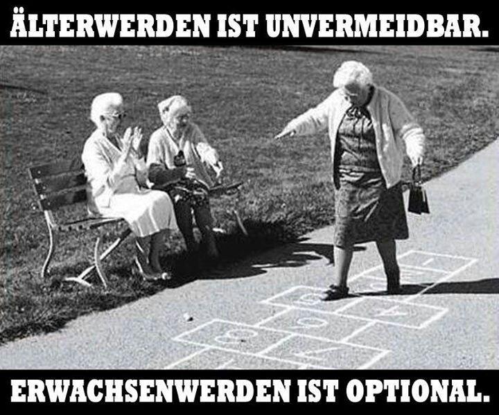 Älter werden ist unvermeidbar, erwachsen werden optional.
