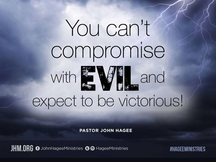 """""""You can't compromise with evil and expect to be victorious!"""" - Pastor John Hagee"""