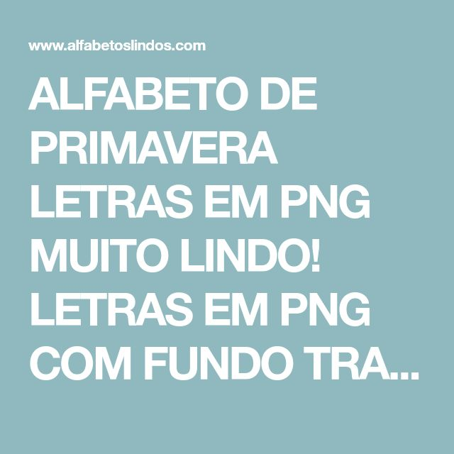 ALFABETO DE PRIMAVERA LETRAS EM PNG MUITO LINDO! LETRAS EM PNG COM FUNDO TRANSPARENTE PARA SCRAPBOOK OU MOLDURAS DIGITAIS - ABC FLORES - ALFABETO COM FLORES - LETRAS COM FLORES - Alfabetos Lindos