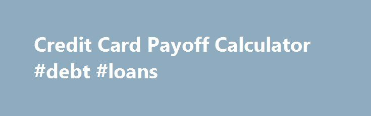 Credit Card Payoff Calculator #debt #loans http://debt.nef2.com/credit-card-payoff-calculator-debt-loans/  #debt payoff calculator # Credit Card Payoff Calculator Digging yourself out of debt can seem impossible if you're not able to visualize and understand just how easy it is to do. It's important to always pay your bills on time, every month, because your payment history makes up the largest percentage of your total FICO credit score (35%). It's also important to keep your credit…