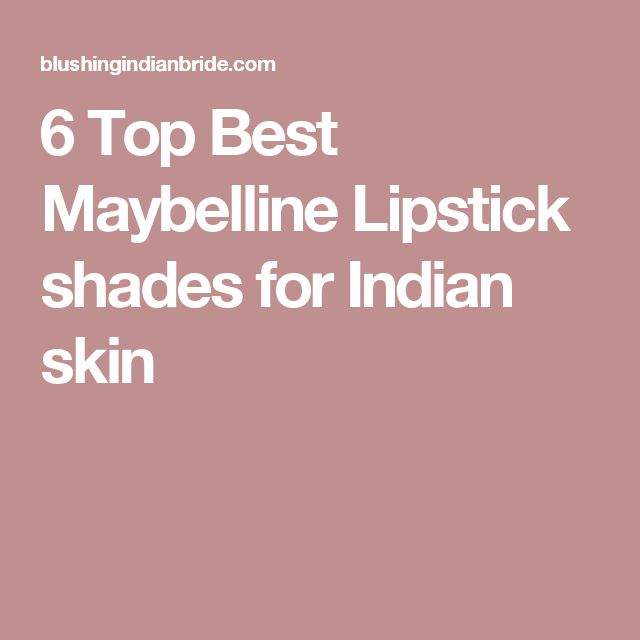 6 Top Best Maybelline Lipstick shades for Indian skin