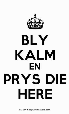 'Bly Kalm En Prys Die Here' made on Keep Calm Studio: Create your own custom 'Bly Kalm En Prys Die Here' posters » Keep Calm Studio