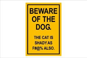 Beware of the Dog The Cat is Shady sign smaller size by Theerin