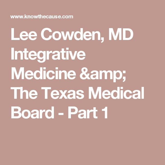 Lee Cowden, MD Integrative Medicine & The Texas Medical Board - Part 1
