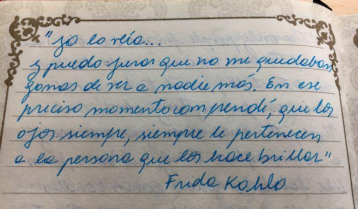 """""""Yo lo veía...y puedo jurar que no me quedaban ganas de ver a nadie más. En ese preciso momento comprendí, que los ojos siempre, siempre le pertenecen a la persona que los hace brillar"""". Frida Kahlo"""
