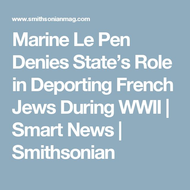 Marine Le Pen Denies State's Role in Deporting French Jews During WWII      |     Smart News | Smithsonian