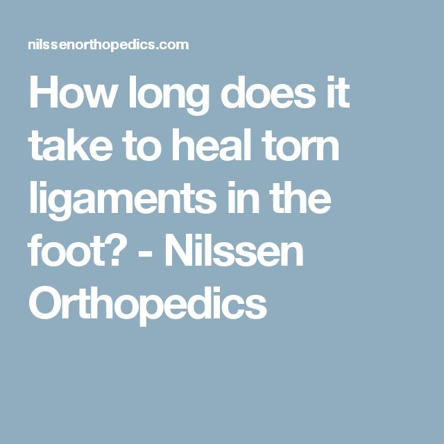 How long does it take to heal torn ligaments in the foot? - Nilssen Orthopedics
