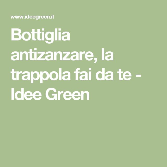 Bottiglia antizanzare, la trappola fai da te - Idee Green