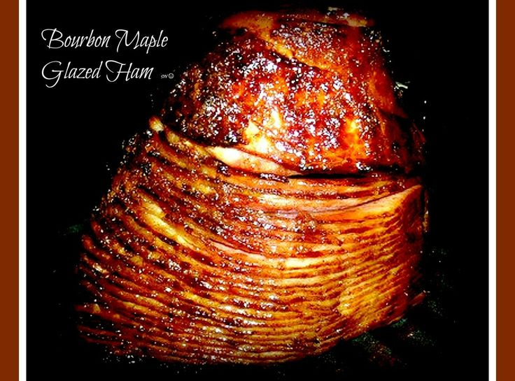 Yum... I'd Pinch That!   Bourbon Maple Glazed Ham: By Sherri Logan Williams, Danville, VA  (logansw)